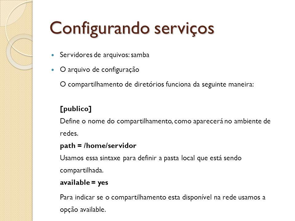 Configurando serviços Servidores de arquivos: samba O arquivo de configuração O compartilhamento de diretórios funciona da seguinte maneira: [publico]