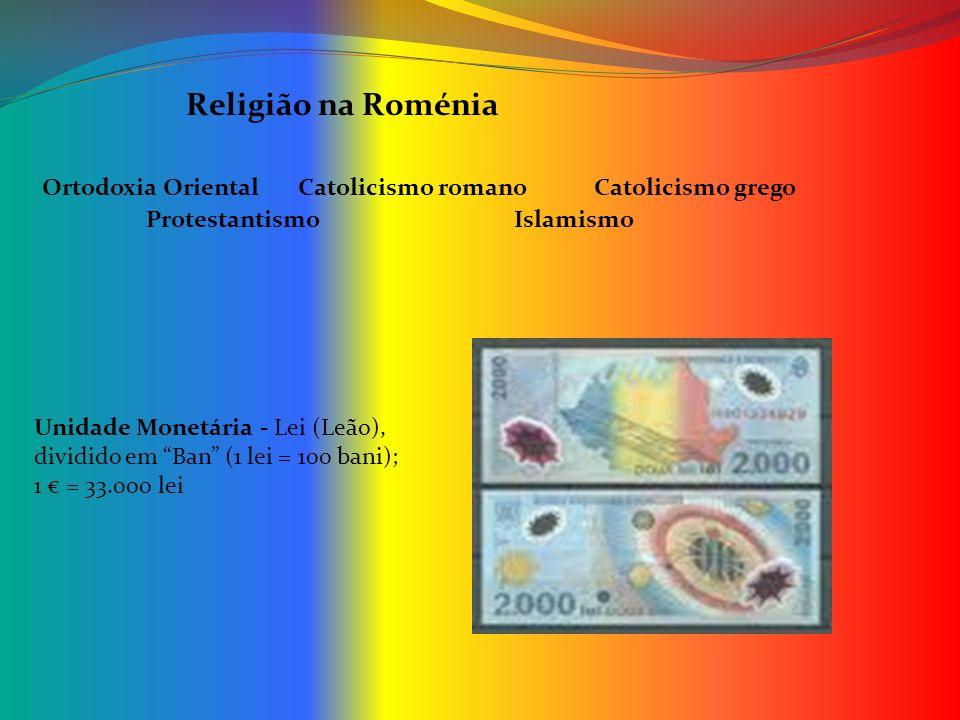 Religião na Roménia Ortodoxia OrientalCatolicismo romanoCatolicismo grego ProtestantismoIslamismo Unidade Monetária - Lei (Leão), dividido em Ban (1 l