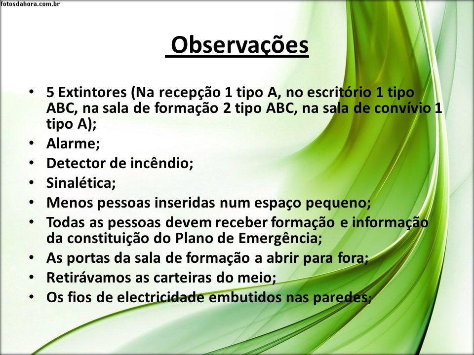 Observações 5 Extintores (Na recepção 1 tipo A, no escritório 1 tipo ABC, na sala de formação 2 tipo ABC, na sala de convívio 1 tipo A); Alarme; Detec