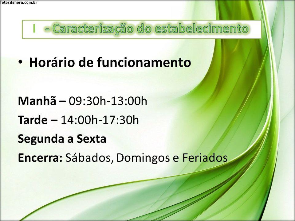 Horário de funcionamento Manhã – 09:30h-13:00h Tarde – 14:00h-17:30h Segunda a Sexta Encerra: Sábados, Domingos e Feriados