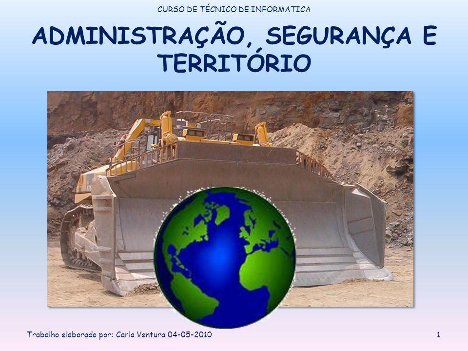 ADMINISTRAÇÃO, SEGURANÇA E TERRITÓRIO CURSO DE TÉCNICO DE INFORMATICA Trabalho elaborado por: Carla Ventura 04-05-20101