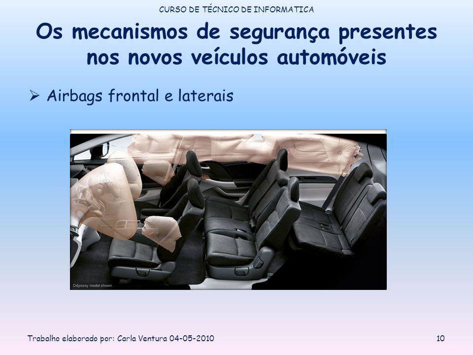 Os mecanismos de segurança presentes nos novos veículos automóveis Airbags frontal e laterais CURSO DE TÉCNICO DE INFORMATICA Trabalho elaborado por: Carla Ventura 04-05-201010