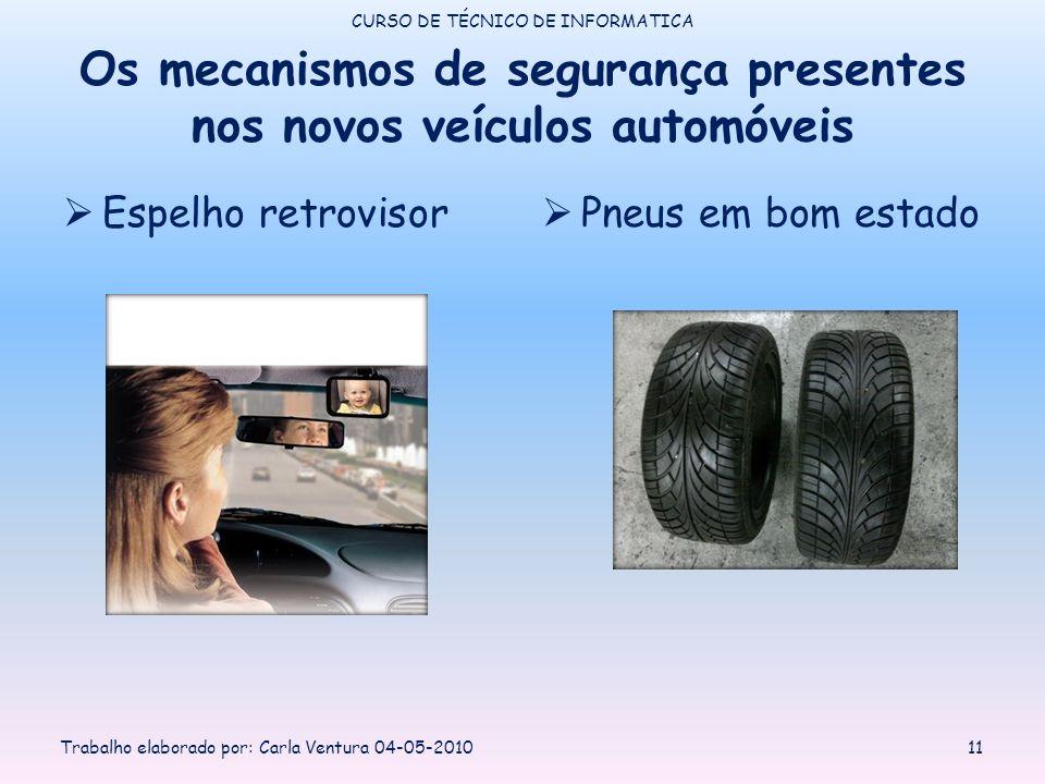 Os mecanismos de segurança presentes nos novos veículos automóveis Espelho retrovisor Pneus em bom estado CURSO DE TÉCNICO DE INFORMATICA Trabalho elaborado por: Carla Ventura 04-05-201011