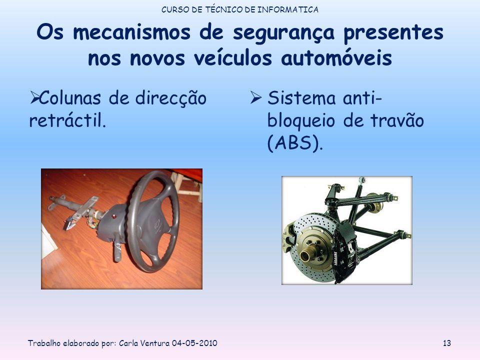 Os mecanismos de segurança presentes nos novos veículos automóveis Colunas de direcção retráctil. Sistema anti- bloqueio de travão (ABS). CURSO DE TÉC