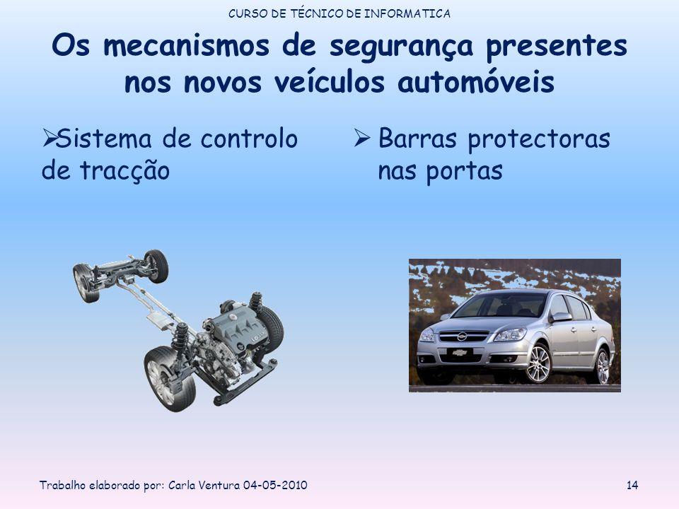 Os mecanismos de segurança presentes nos novos veículos automóveis Sistema de controlo de tracção Barras protectoras nas portas CURSO DE TÉCNICO DE INFORMATICA Trabalho elaborado por: Carla Ventura 04-05-201014