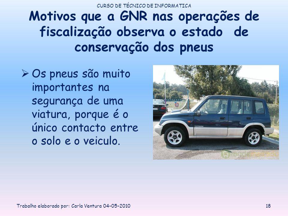 Motivos que a GNR nas operações de fiscalização observa o estado de conservação dos pneus Os pneus são muito importantes na segurança de uma viatura, porque é o único contacto entre o solo e o veiculo.