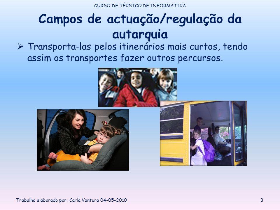 Campos de actuação/regulação da autarquia Transporta-las pelos itinerários mais curtos, tendo assim os transportes fazer outros percursos. CURSO DE TÉ