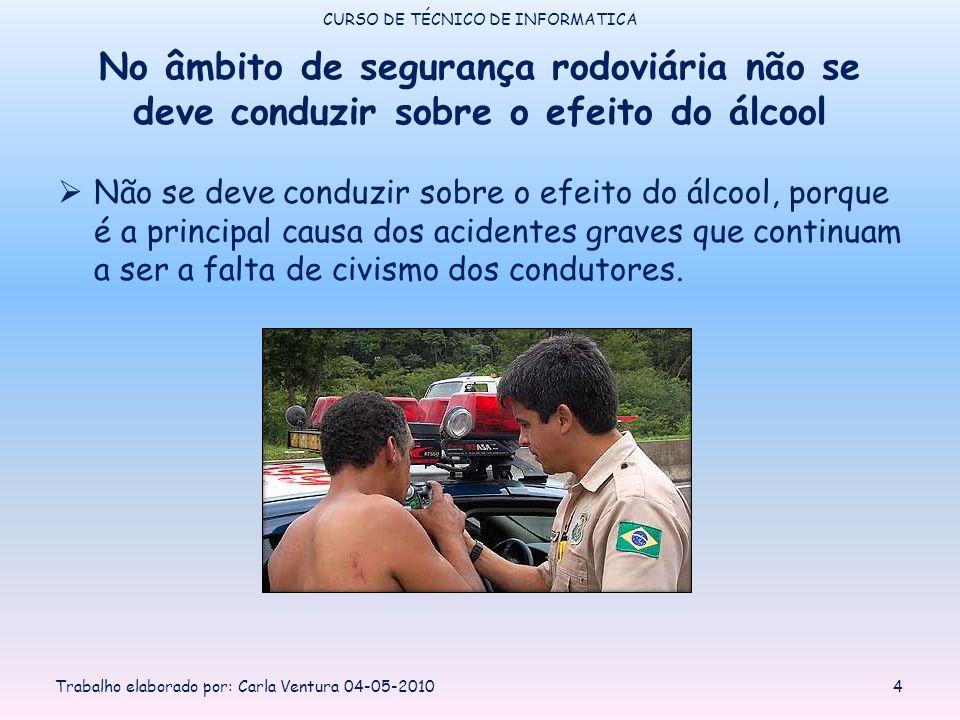 No âmbito de segurança rodoviária não se deve conduzir sobre o efeito do álcool Não se deve conduzir sobre o efeito do álcool, porque é a principal causa dos acidentes graves que continuam a ser a falta de civismo dos condutores.