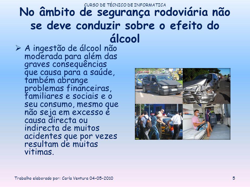 No âmbito de segurança rodoviária não se deve conduzir sobre o efeito do álcool A ingestão de álcool não moderada para além das graves consequências q