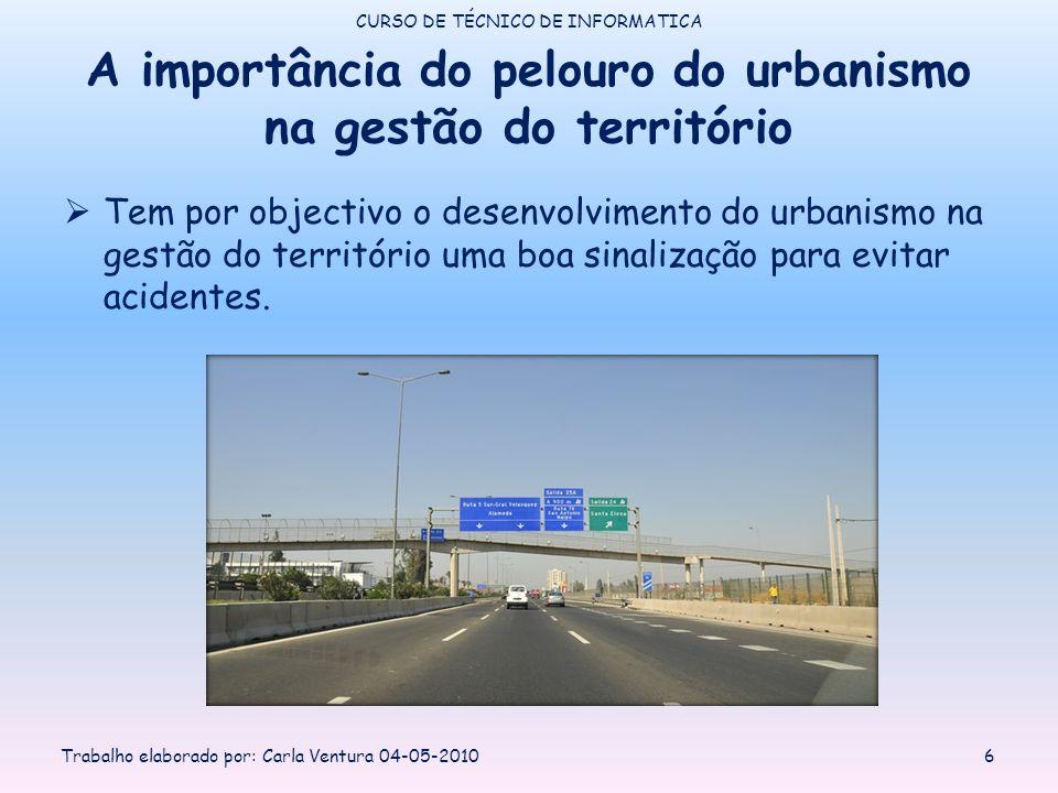 A importância do pelouro do urbanismo na gestão do território Tem por objectivo o desenvolvimento do urbanismo na gestão do território uma boa sinalização para evitar acidentes.