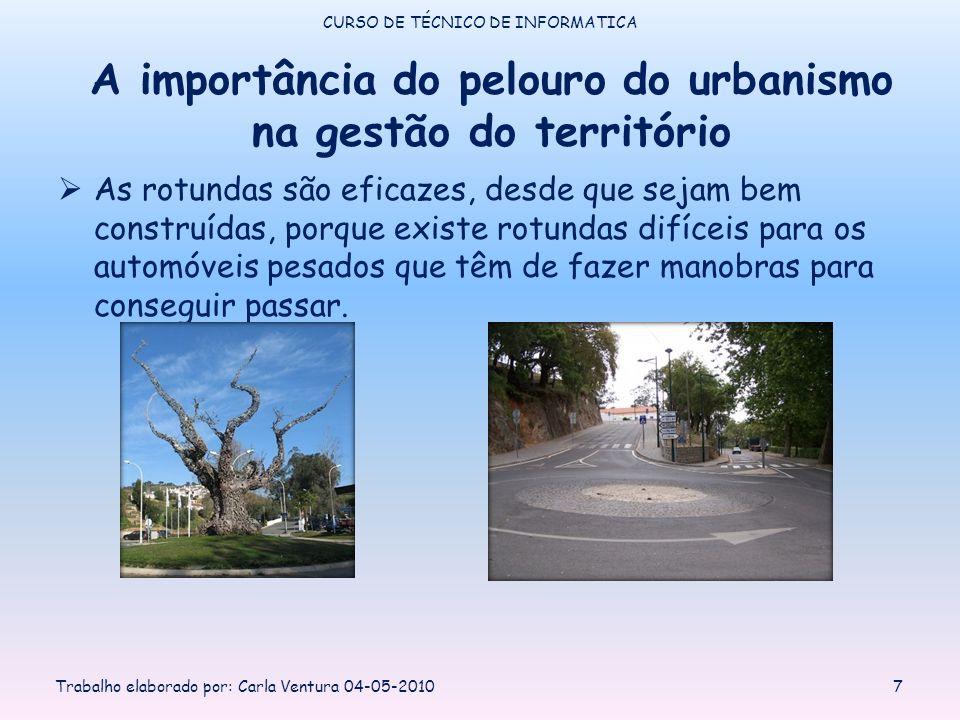 A importância do pelouro do urbanismo na gestão do território CURSO DE TÉCNICO DE INFORMATICA Trabalho elaborado por: Carla Ventura 04-05-20107 As rot