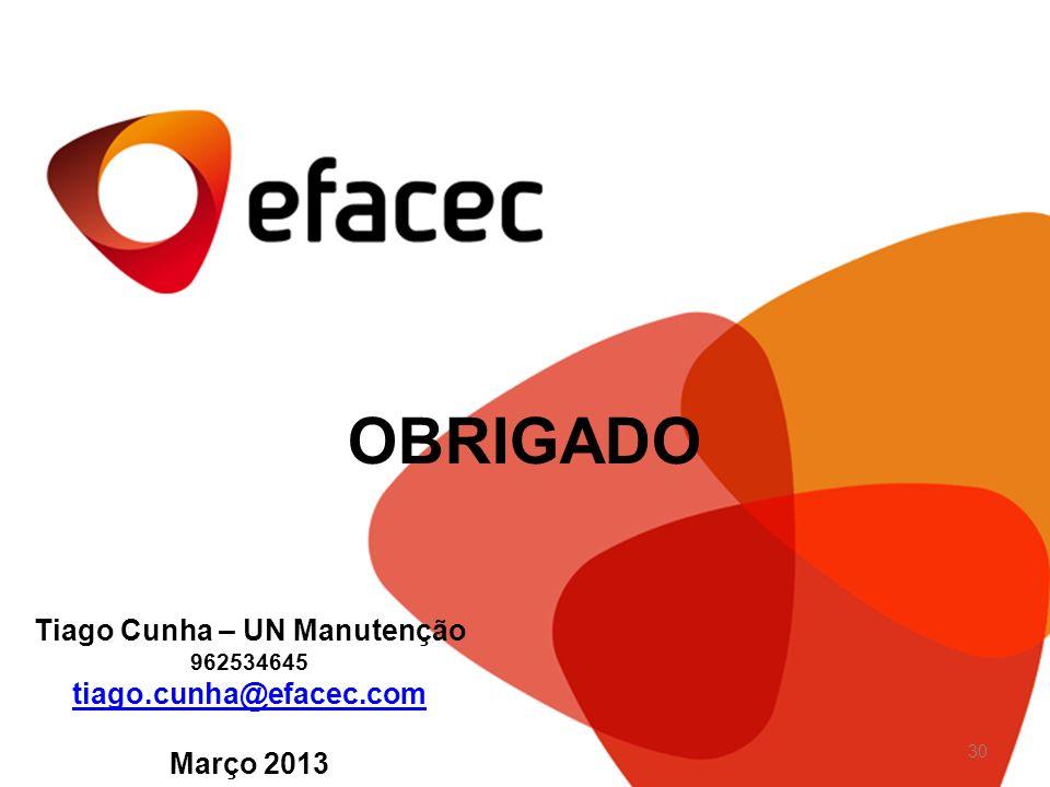 OBRIGADO Tiago Cunha – UN Manutenção 962534645 tiago.cunha@efacec.com Março 2013 30
