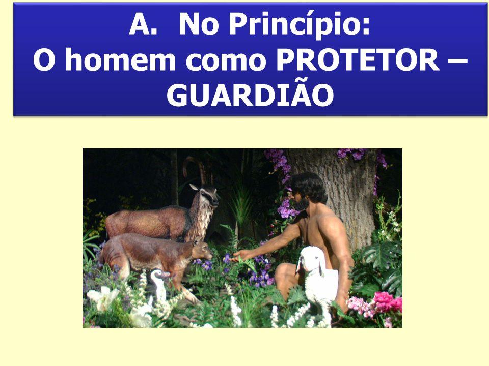 A.No Princípio: O homem como PROTETOR – GUARDIÃO A.No Princípio: O homem como PROTETOR – GUARDIÃO