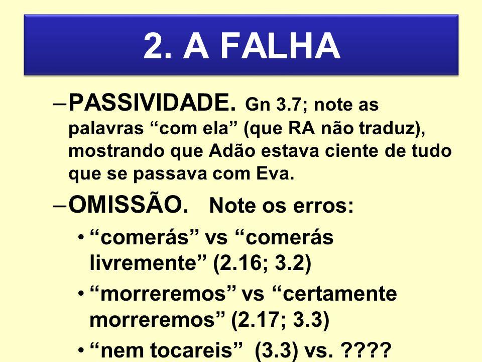 2. A FALHA –PASSIVIDADE. Gn 3.7; note as palavras com ela (que RA não traduz), mostrando que Adão estava ciente de tudo que se passava com Eva. –OMISS