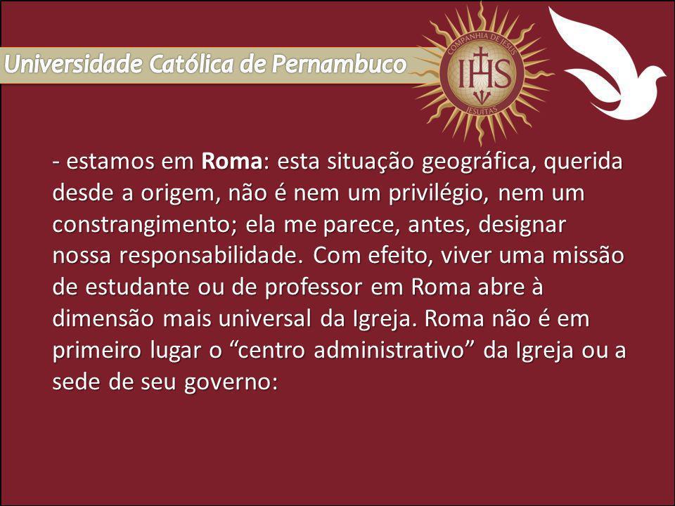 Inácio de Loyola, este homem que tinha o cuidado de fazer entrar o espiritual no social e no histórico, queria que o Collegium Romanum formasse homens que levassem ao coração do mundo o que está no coração da Igreja.