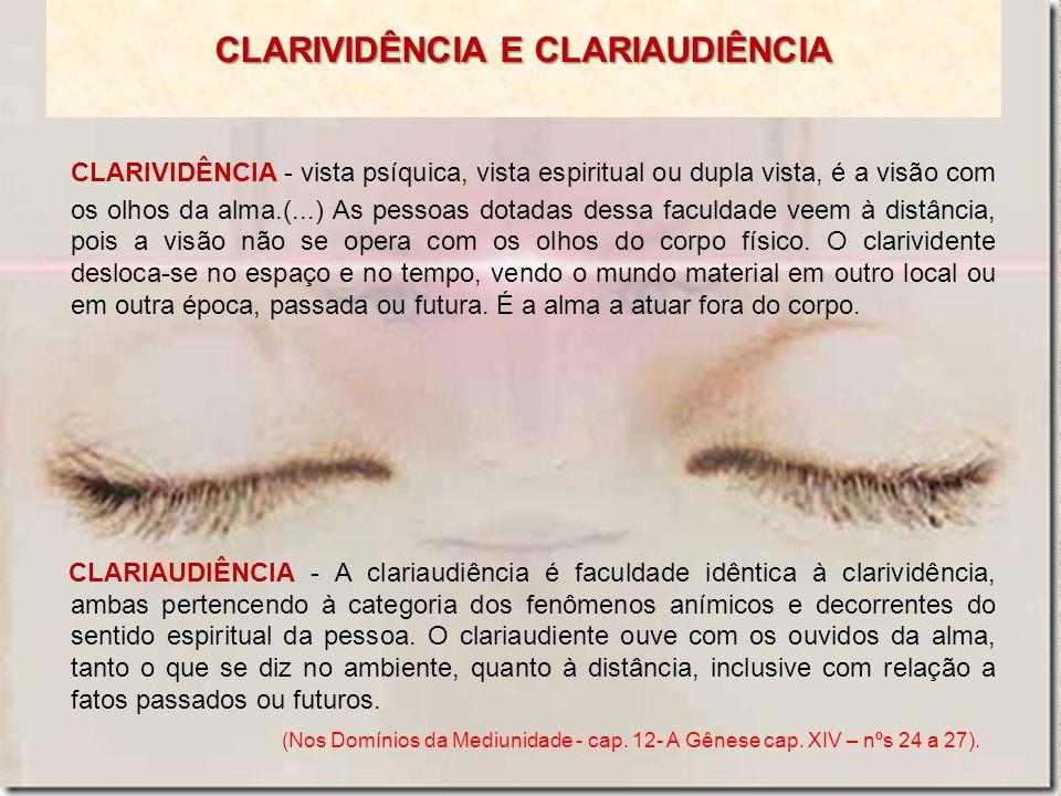 CLARIVIDÊNCIA - vista psíquica, vista espiritual ou dupla vista, é a visão com os olhos da alma.(...) As pessoas dotadas dessa faculdade veem à distân