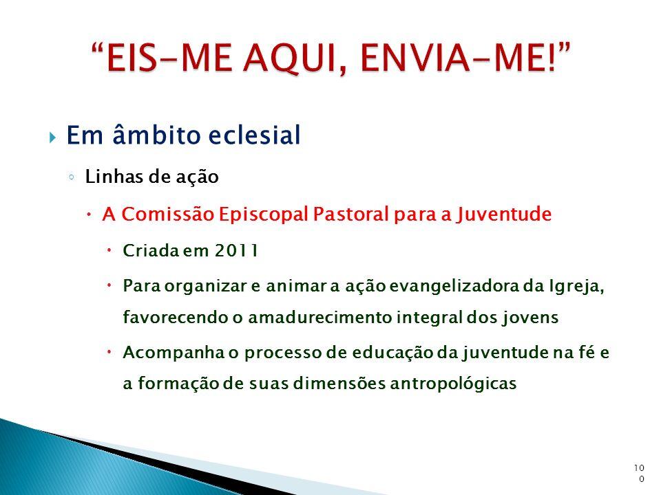 Em âmbito eclesial Linhas de ação A Comissão Episcopal Pastoral para a Juventude Criada em 2011 Para organizar e animar a ação evangelizadora da Igrej