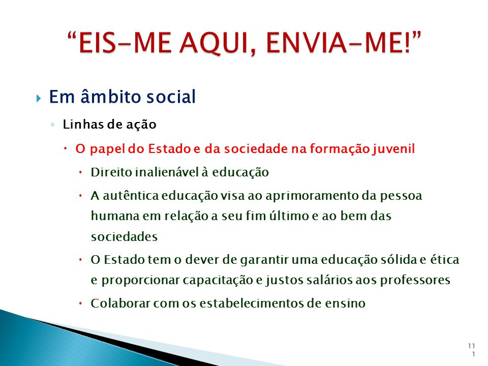 Em âmbito social Linhas de ação O papel do Estado e da sociedade na formação juvenil Direito inalienável à educação A autêntica educação visa ao aprim
