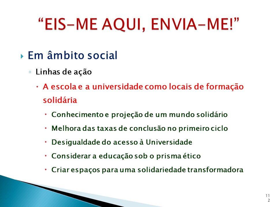 Em âmbito social Linhas de ação A escola e a universidade como locais de formação solidária Conhecimento e projeção de um mundo solidário Melhora das