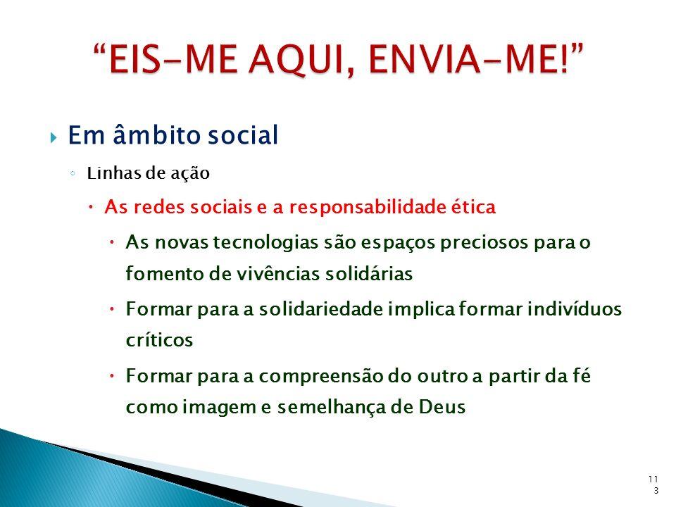 Em âmbito social Linhas de ação As redes sociais e a responsabilidade ética As novas tecnologias são espaços preciosos para o fomento de vivências sol