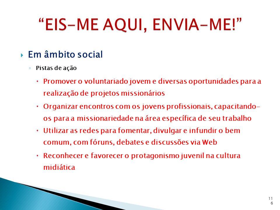 Em âmbito social Pistas de ação Promover o voluntariado jovem e diversas oportunidades para a realização de projetos missionários Organizar encontros