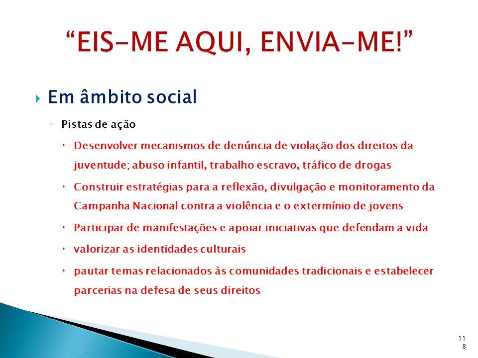 Em âmbito social Pistas de ação Desenvolver mecanismos de denúncia de violação dos direitos da juventude; abuso infantil, trabalho escravo, tráfico de