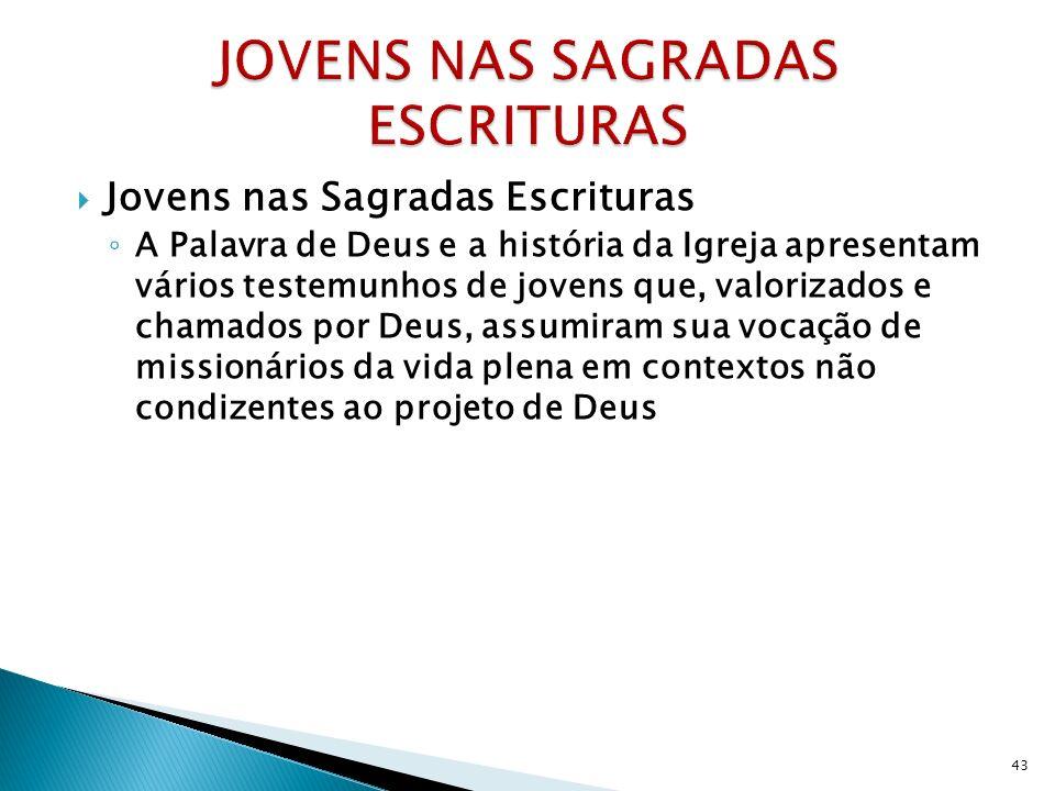 Jovens nas Sagradas Escrituras A Palavra de Deus e a história da Igreja apresentam vários testemunhos de jovens que, valorizados e chamados por Deus,