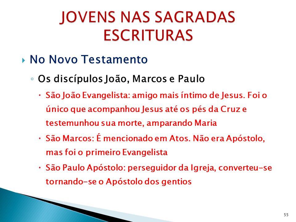No Novo Testamento Os discípulos João, Marcos e Paulo São João Evangelista: amigo mais íntimo de Jesus. Foi o único que acompanhou Jesus até os pés da