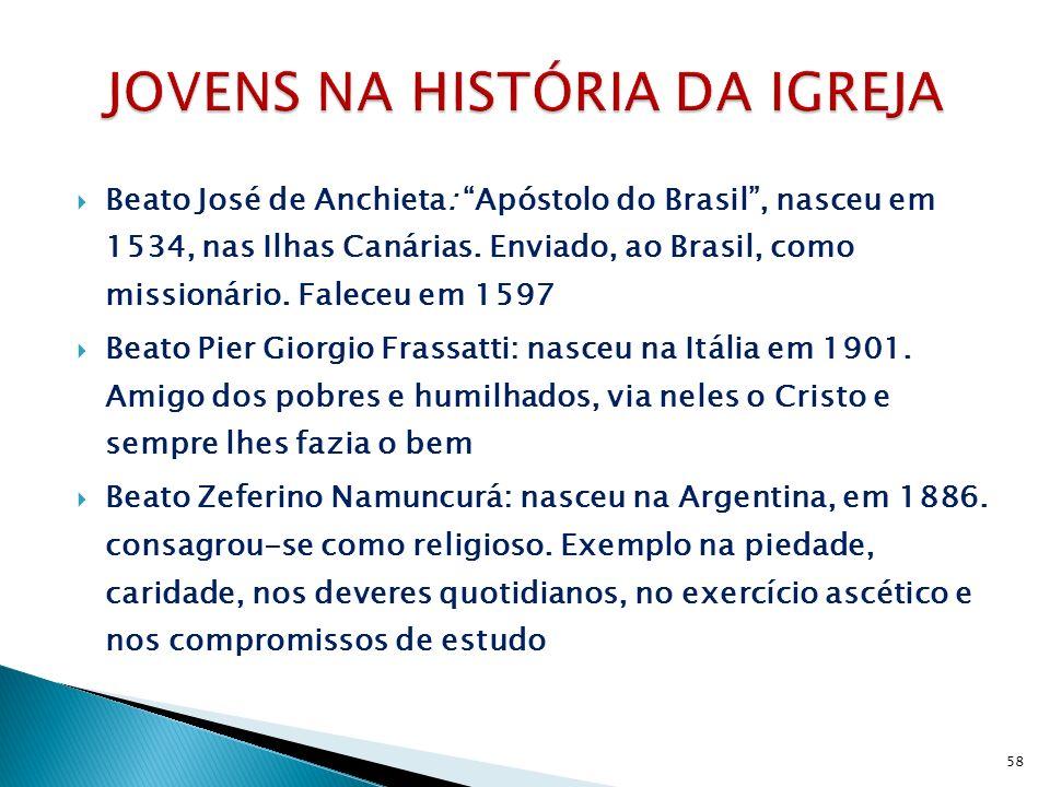Beato José de Anchieta: Apóstolo do Brasil, nasceu em 1534, nas Ilhas Canárias. Enviado, ao Brasil, como missionário. Faleceu em 1597 Beato Pier Giorg