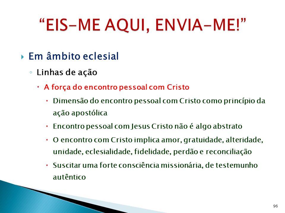 Em âmbito eclesial Linhas de ação A força do encontro pessoal com Cristo Dimensão do encontro pessoal com Cristo como princípio da ação apostólica Enc
