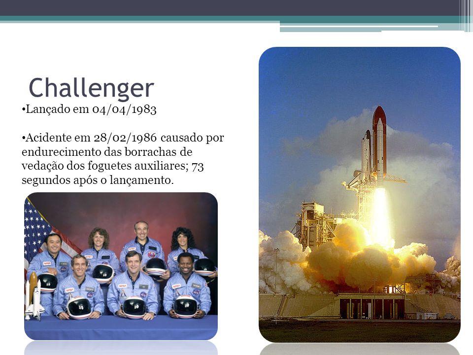 Challenger Lançado em 04/04/1983 Acidente em 28/02/1986 causado por endurecimento das borrachas de vedação dos foguetes auxiliares; 73 segundos após o lançamento.