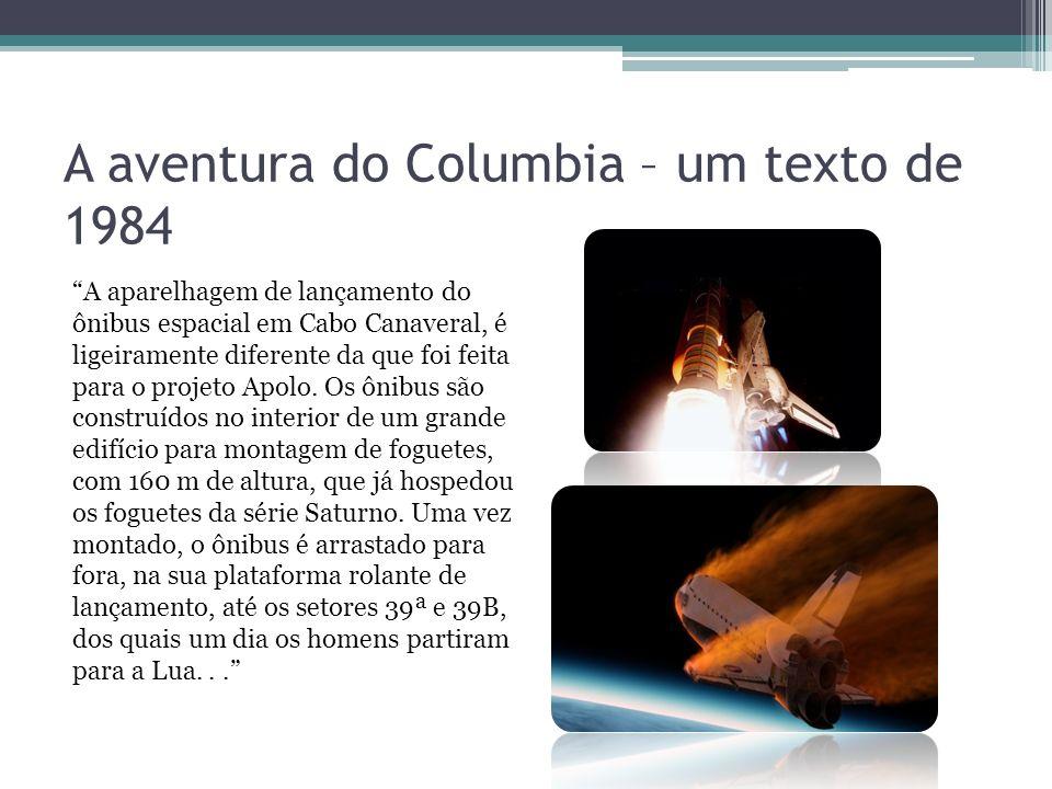 A aventura do Columbia – um texto de 1984 A aparelhagem de lançamento do ônibus espacial em Cabo Canaveral, é ligeiramente diferente da que foi feita para o projeto Apolo.