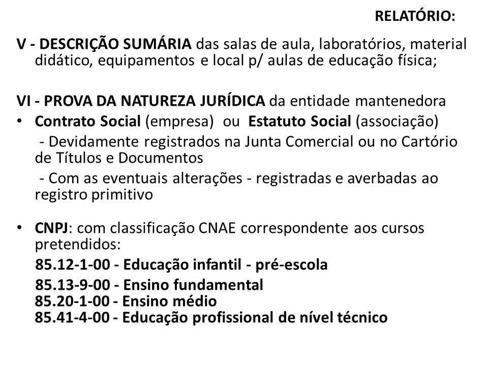 RELATÓRIO: V - DESCRIÇÃO SUMÁRIA das salas de aula, laboratórios, material didático, equipamentos e local p/ aulas de educação física; VI - PROVA DA N