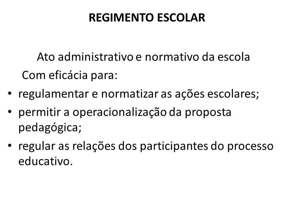 REGIMENTO ESCOLAR Ato administrativo e normativo da escola Com eficácia para: regulamentar e normatizar as ações escolares; permitir a operacionalizaç