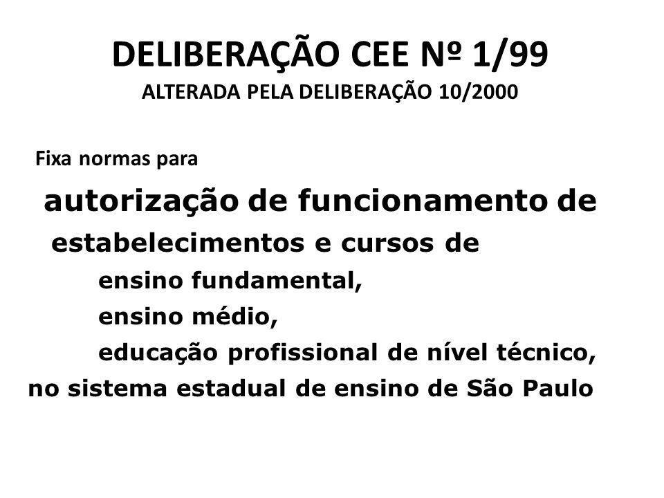 DELIBERAÇÃO CEE Nº 1/99 ALTERADA PELA DELIBERAÇÃO 10/2000 Fixa normas para autorização de funcionamento de estabelecimentos e cursos de ensino fundamental, ensino médio, educação profissional de nível técnico, no sistema estadual de ensino de São Paulo