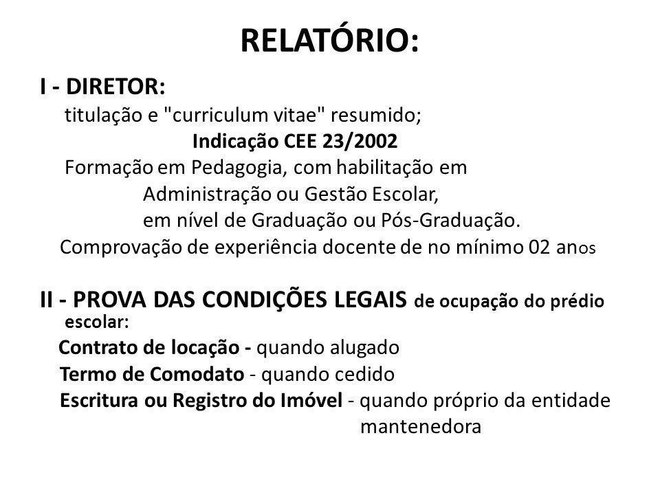 RELATÓRIO: I - DIRETOR: titulação e curriculum vitae resumido; Indicação CEE 23/2002 Formação em Pedagogia, com habilitação em Administração ou Gestão Escolar, em nível de Graduação ou Pós-Graduação.