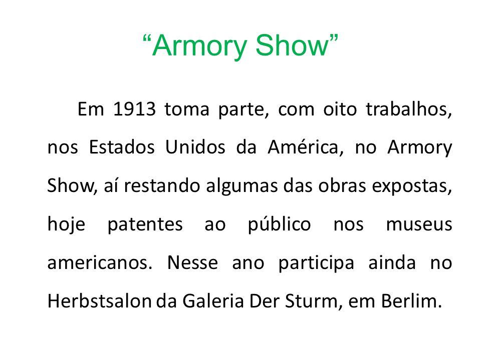 Armory Show Em 1913 toma parte, com oito trabalhos, nos Estados Unidos da América, no Armory Show, aí restando algumas das obras expostas, hoje patent