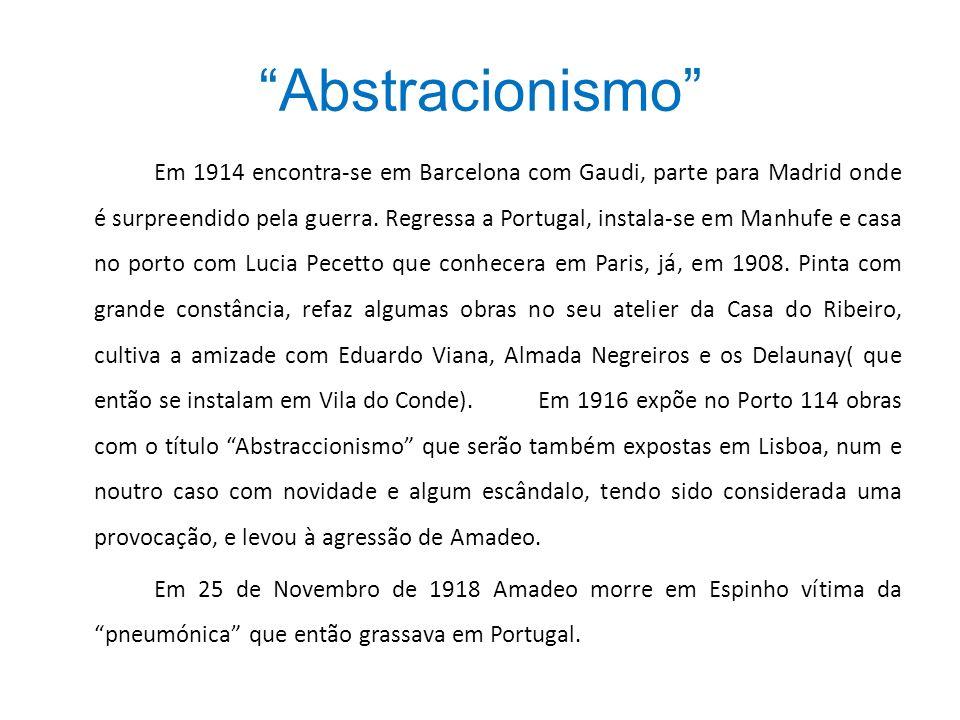 Abstracionismo Em 1914 encontra-se em Barcelona com Gaudi, parte para Madrid onde é surpreendido pela guerra. Regressa a Portugal, instala-se em Manhu