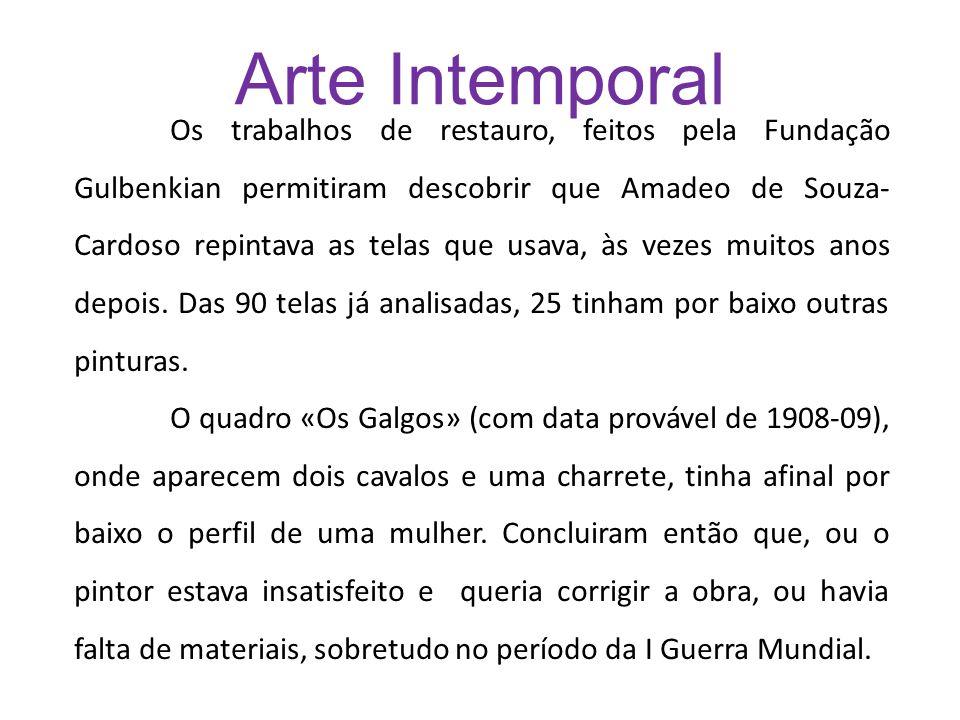 Arte Intemporal Os trabalhos de restauro, feitos pela Fundação Gulbenkian permitiram descobrir que Amadeo de Souza- Cardoso repintava as telas que usa