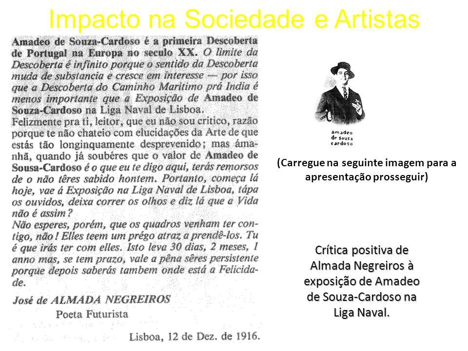 Impacto na Sociedade e ArtistasCrítica positiva de Almada Negreiros à exposição de Amadeo de Souza-Cardoso na Liga Naval. (Carregue na seguinte imagem