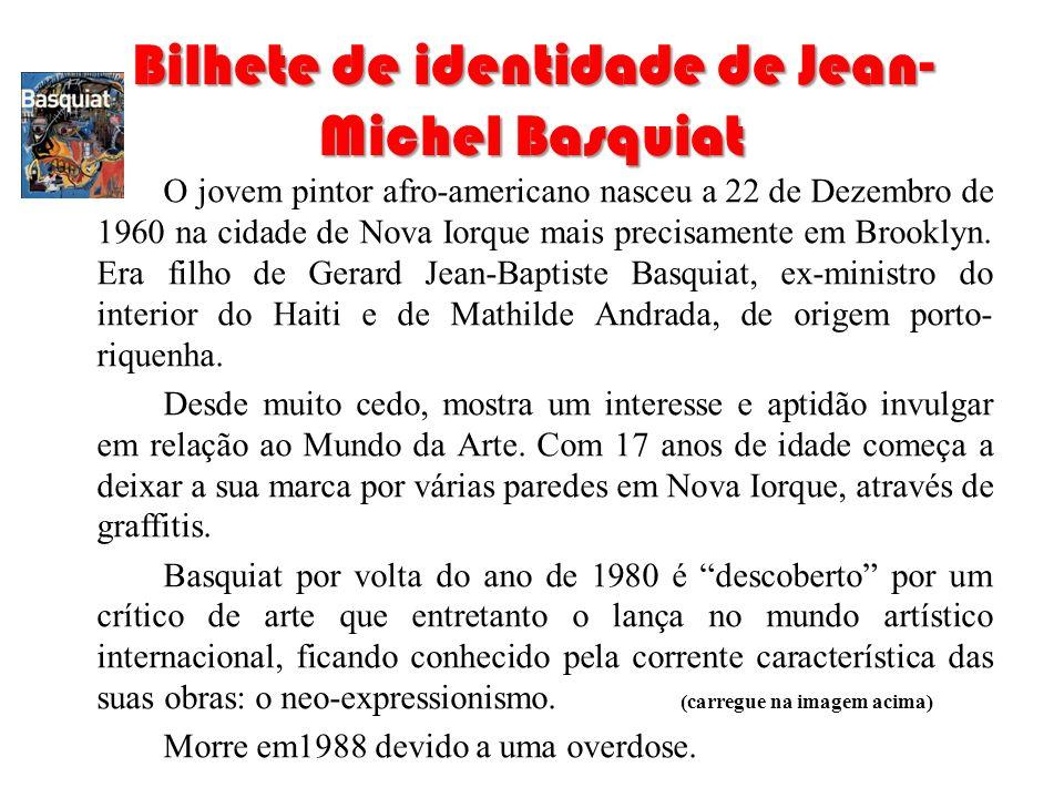 Bilhete de identidade de Jean- Michel Basquiat O jovem pintor afro-americano nasceu a 22 de Dezembro de 1960 na cidade de Nova Iorque mais precisament