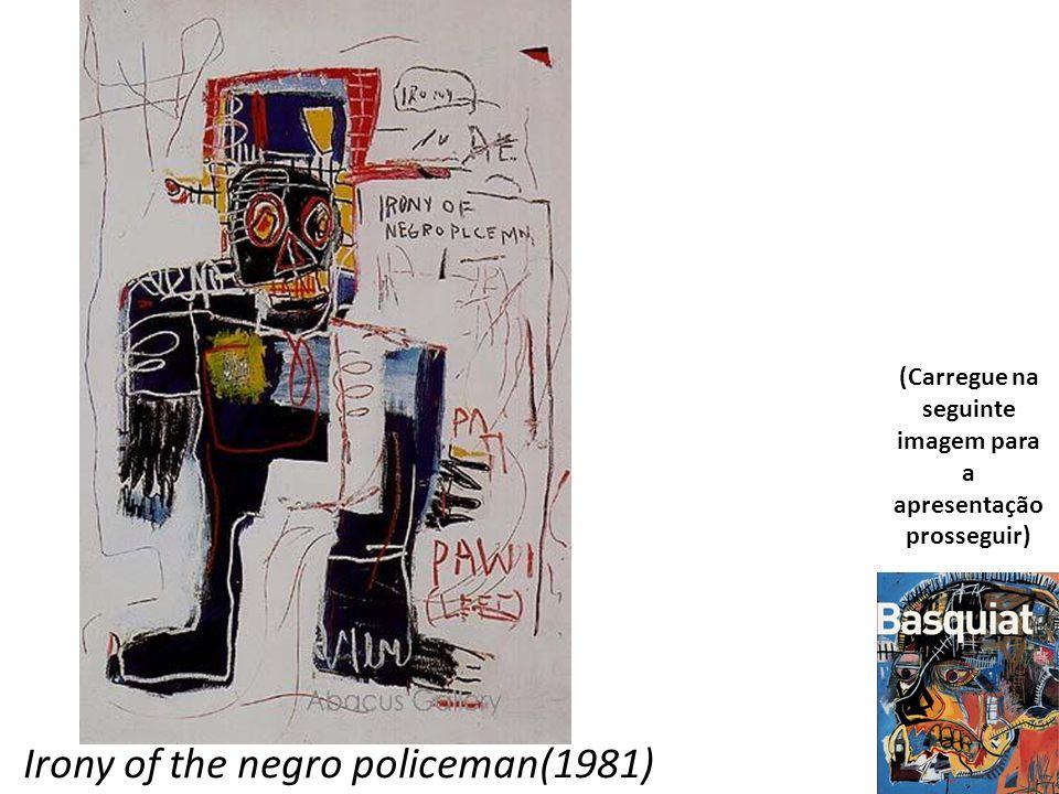 Irony of the negro policeman(1981) (Carregue na seguinte imagem para a apresentação prosseguir)