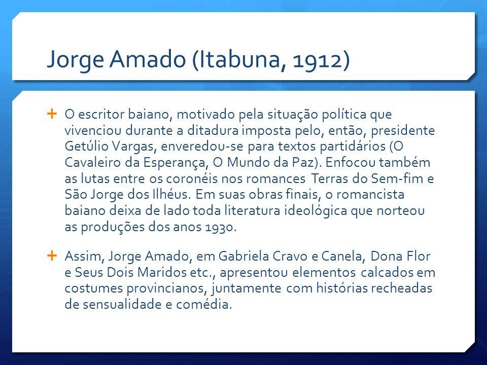 Jorge Amado (Itabuna, 1912) O escritor baiano, motivado pela situação política que vivenciou durante a ditadura imposta pelo, então, presidente Getúli