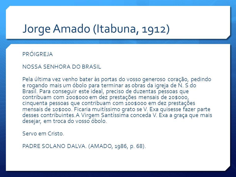 Jorge Amado (Itabuna, 1912) PRÓIGREJA NOSSA SENHORA DO BRASIL Pela última vez venho bater às portas do vosso generoso coração, pedindo e rogando mais
