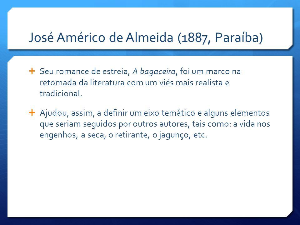 José Américo de Almeida (1887, Paraíba) Seu romance de estreia, A bagaceira, foi um marco na retomada da literatura com um viés mais realista e tradic