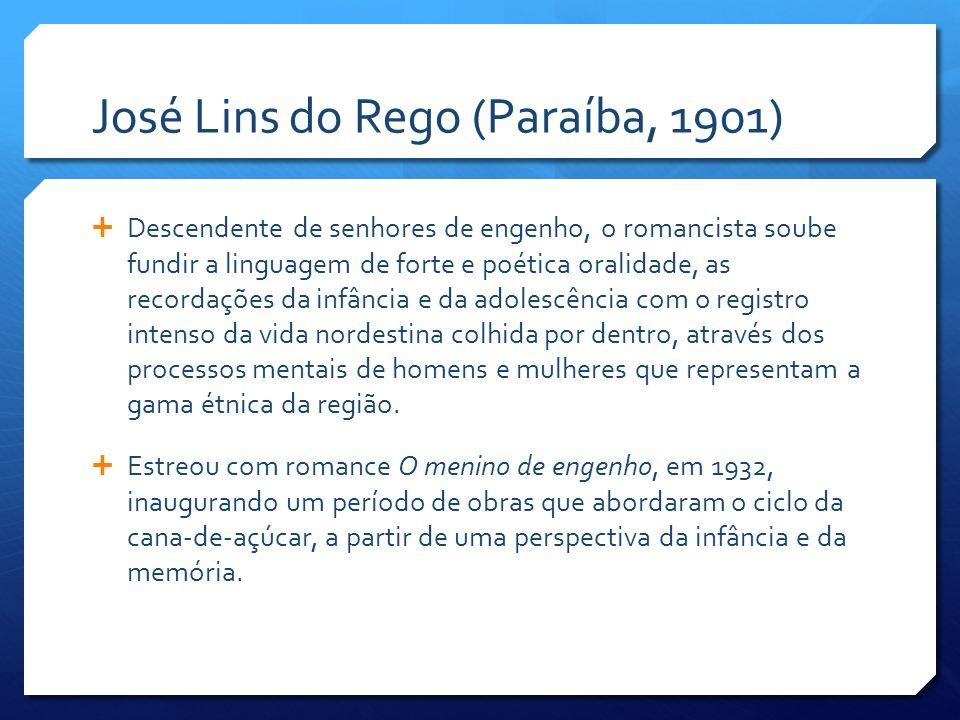 José Lins do Rego (Paraíba, 1901) Descendente de senhores de engenho, o romancista soube fundir a linguagem de forte e poética oralidade, as recordaçõ