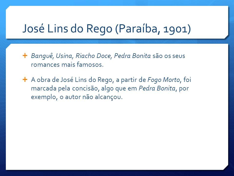José Lins do Rego (Paraíba, 1901) Banguê, Usina, Riacho Doce, Pedra Bonita são os seus romances mais famosos. A obra de José Lins do Rego, a partir de