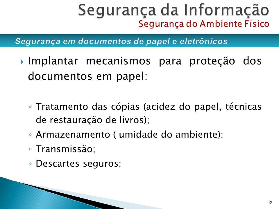 Implantar mecanismos para proteção dos documentos em papel: Tratamento das cópias (acidez do papel, técnicas de restauração de livros); Armazenamento