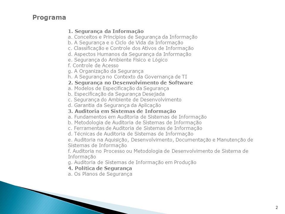 Programa 1. Segurança da Informação a. Conceitos e Princípios de Segurança da Informação b. A Segurança e o Ciclo de Vida da Informação c. Classificaç