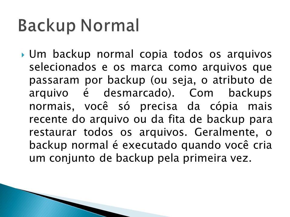 Um backup normal copia todos os arquivos selecionados e os marca como arquivos que passaram por backup (ou seja, o atributo de arquivo é desmarcado).